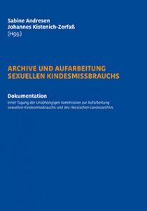 """Titel des Tagungsbands """"Archive und Aufarbeitung sexuellen Kindesmissbrauchs"""""""
