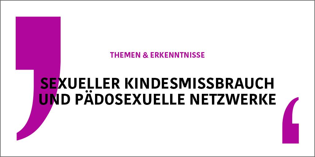 Verlinkung zur Unterseite mit Themen und Erkenntnisse zum Schwerpunkt sexueller Kindesmissbrauch und pädosexuelle Netzwerke